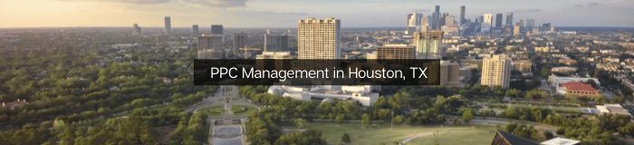 PPC - Pay Per Click Management in Houston, TX